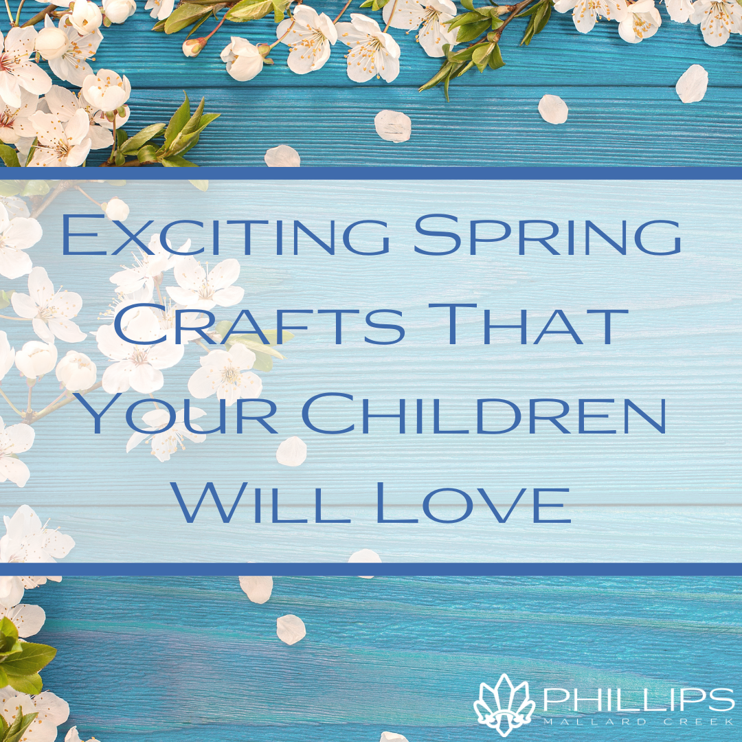 Exciting Spring Crafts That Your Children Will Love | Phillips Mallard Creek Apartments