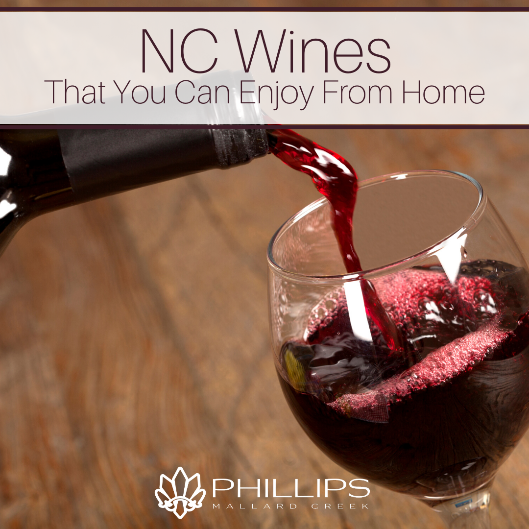 NC Wines That You Can Enjoy From Home | Phillips Mallard Creek