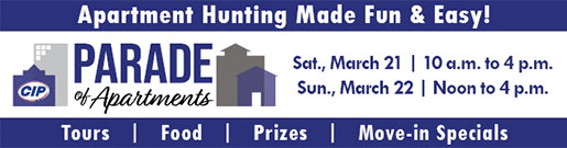Apartment hunting made easy! Join us for the CIP Parade of Apartments, March 21 and 22.