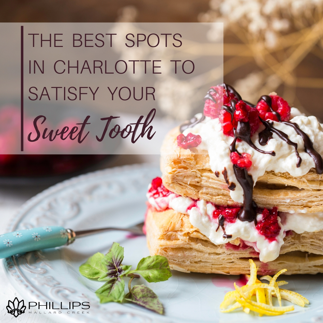 The Best Spots in Charlotte to Satisfy Your Sweet Tooth | Phillips at Mallard Creek