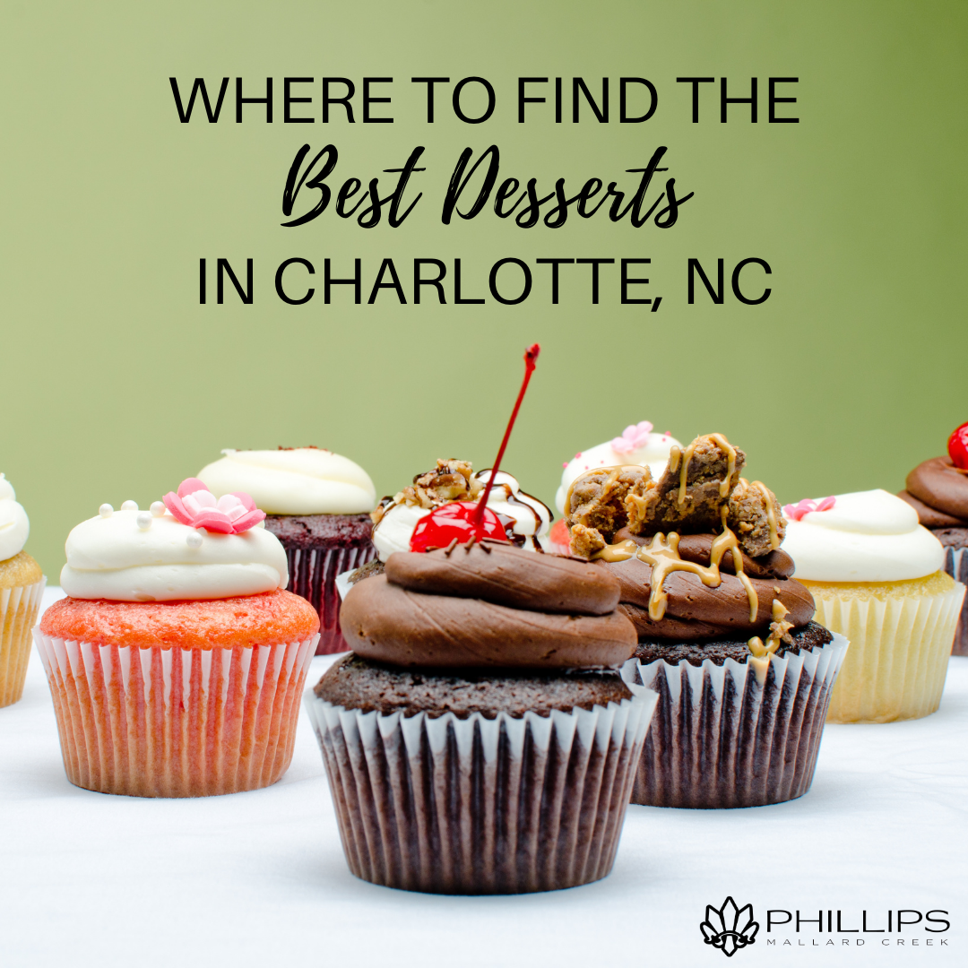 Where to Find the Best Desserts in Charlotte, NC | Phillips Mallard Creek Apartments