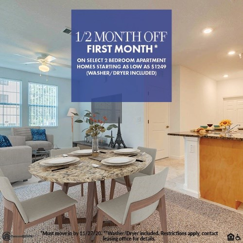 1/2 Month Off 1st Month's Rent on Select 2 Bedroom Apartment Homes Starting as low as $1249 Must move in by 11/27 2 Bedrooms Starting as low as $1249* *W/D Included