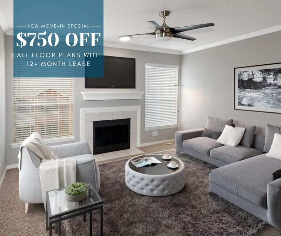 $750 off first full month's rent on all floor plans. For new move-ins with a 12+ month lease.