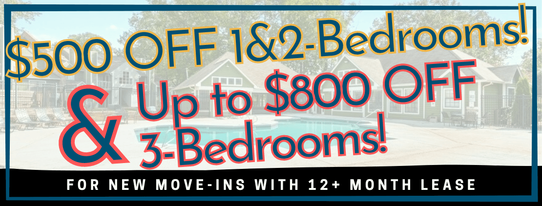 $500 OFF 1&2-Beds & Up to $800 OFF 3-Beds. Applies to First Full Month's Rent for New Move-Ins with 12+ Month Lease