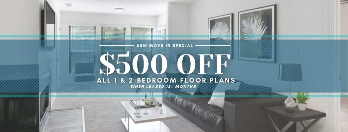 $500 off all 1 & 2-bedroom apartments with a 12+ month lease. For new move-ins only