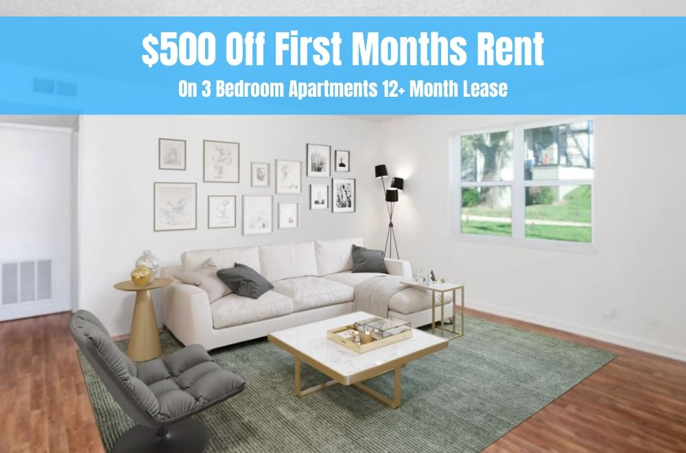 $500 off first months rent on 3 bedroom apartments with 12+ month lease