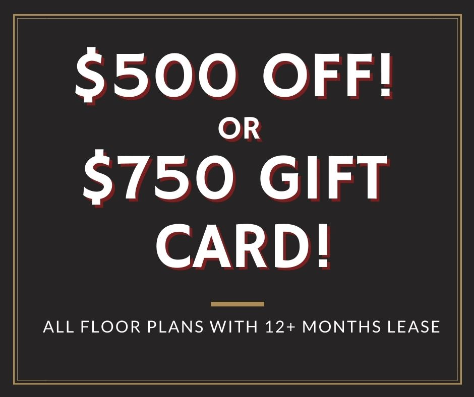 $500 off all floor plans OR get a $750 gift card.