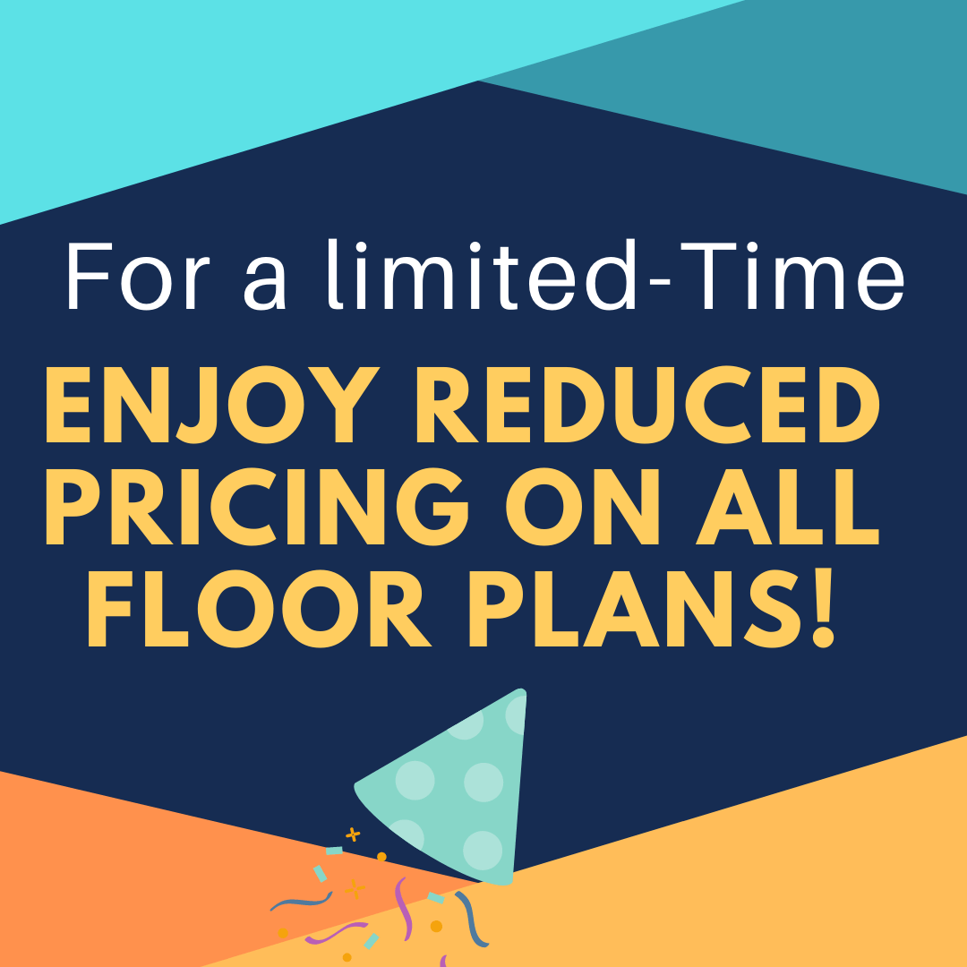 for a limited time enjoy reduced pricing on all floor plans