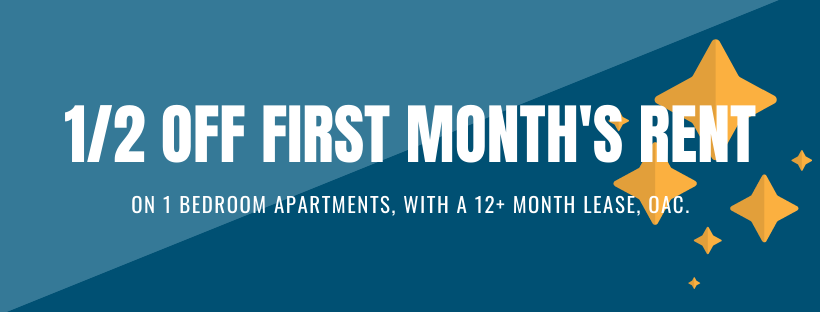 1/2 month off first month's rent on 1 bedroom apartments, with a 12+ month lease, OAC.