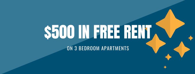 $500 off first full month's rent on 3 bedroom apartments, for new move-ins with a 12 plus month lease.