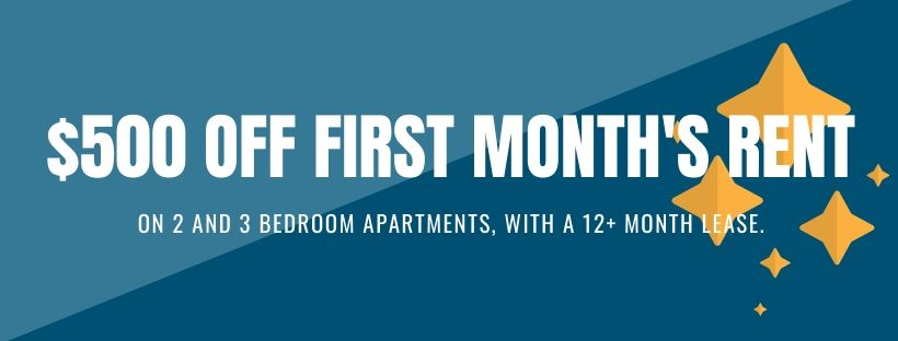 $500 off first month's rent on 2 and 3 bedroom apartments