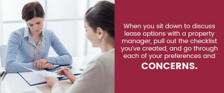 When you discuss lease options with a property manager, pull out your checklist, and go through each of your preferences and concerns.