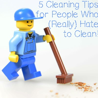 Five Cleaning Tips for People Who (Really) Hate to Clean!