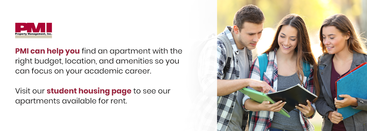 PMI can help you find an apartment with the right budget, location, and amenities so you can focus on your academic career.