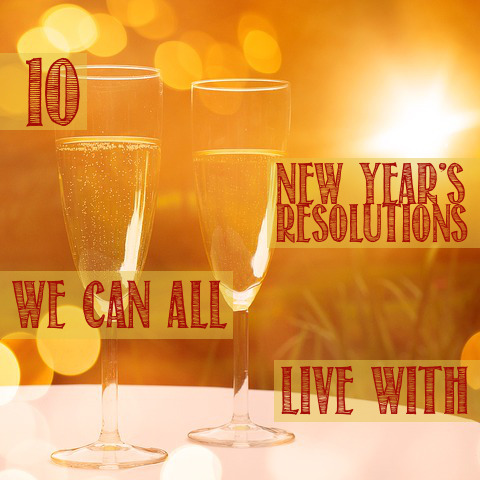 10 New Year's Resolutions We Can All Live With