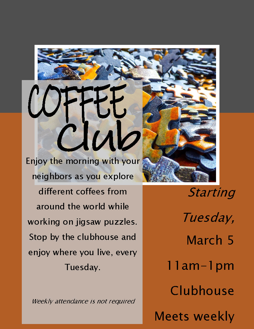 Enjoy the morning with your neighbors as you explore different coffees from around the world while working on jigsaw puzzles. Stop by the clubhouse and enjoy where you live, every Tuesday.  Weekly attendance is not required.