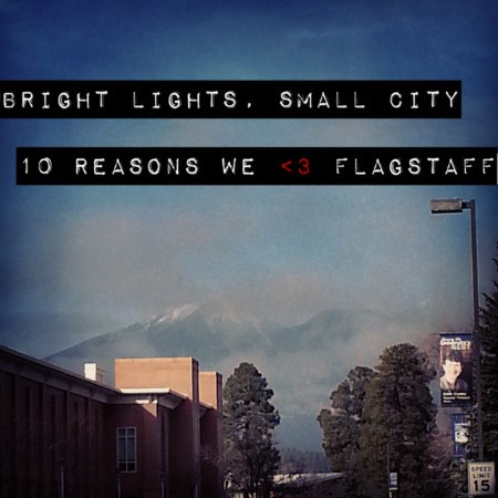 Bright Lights, Small City: 10 Reasons we Love Flagstaff