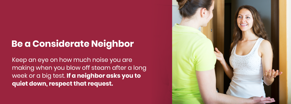 Be a considerate neighbor and keep an eye on how much noise you are making.