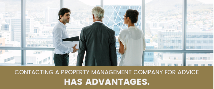 Contacting a property management company for advice has advantages.