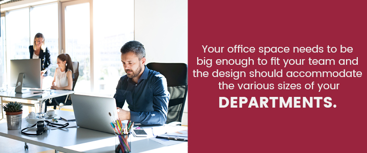Your office space needs to be big enough to fit your team.