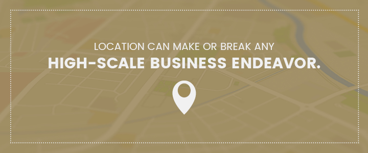 Location can make or break any high-scale business endeavor.